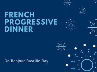 BONJOUR BASTILLE DAY SUNDAY French Progressive Dinner
