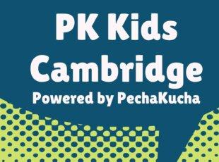 PK Kids Cambride, Powered by PechaKucha